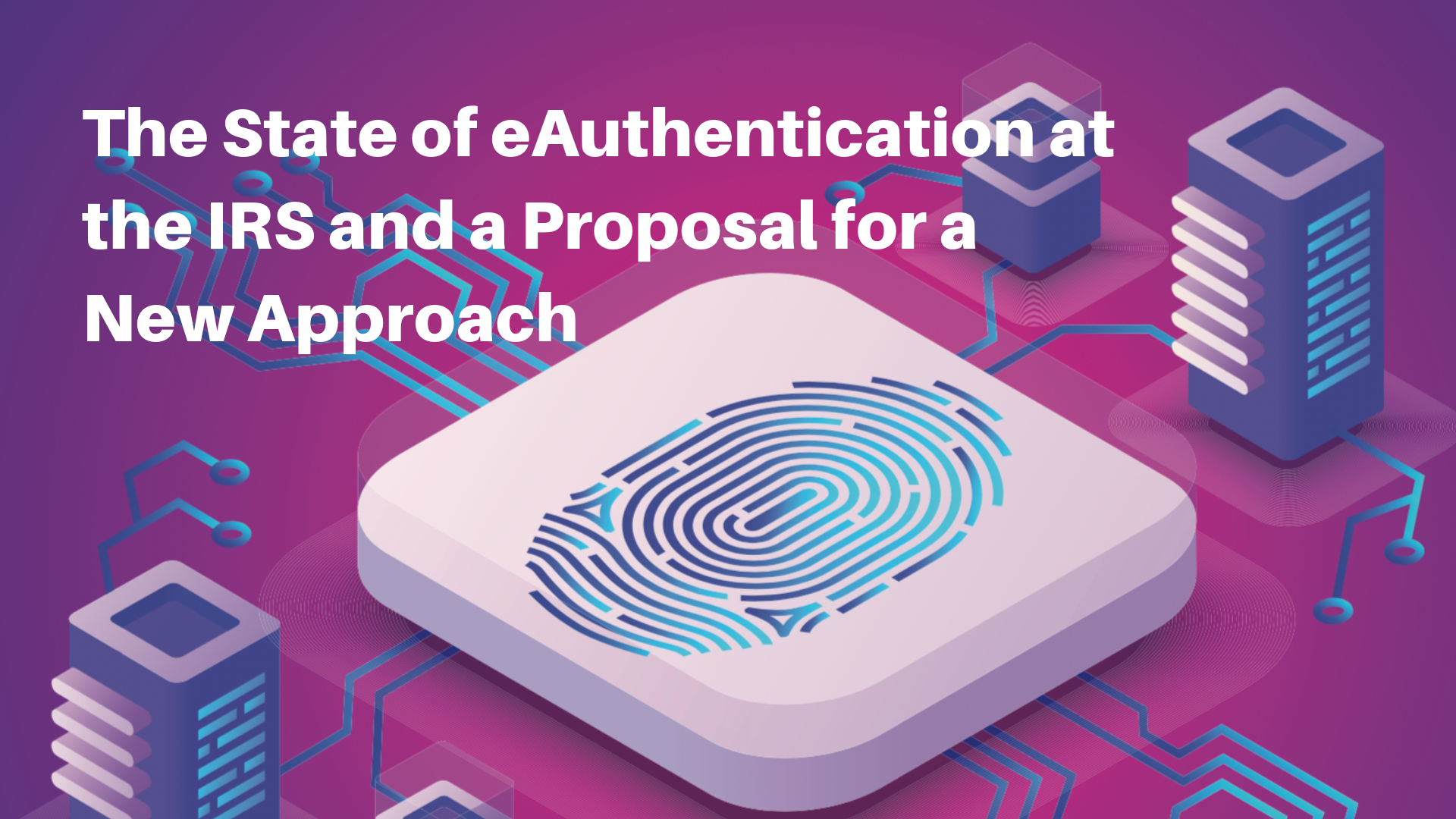 The Current State of eAuthentication at the IRS and a Proposal for a