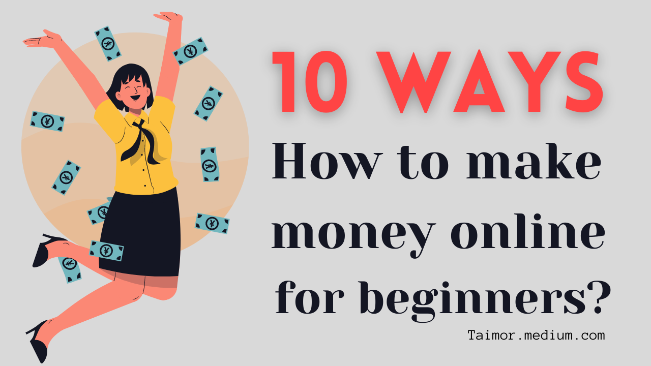 how to make money online for beginners 2021?