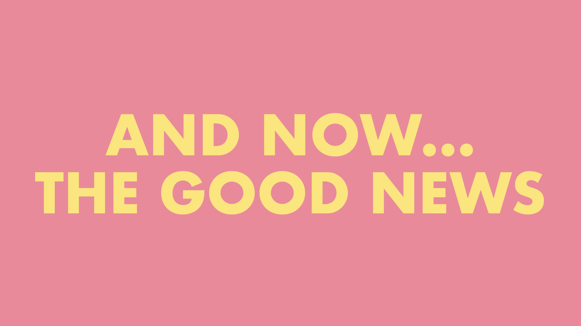 And Now… The Good News