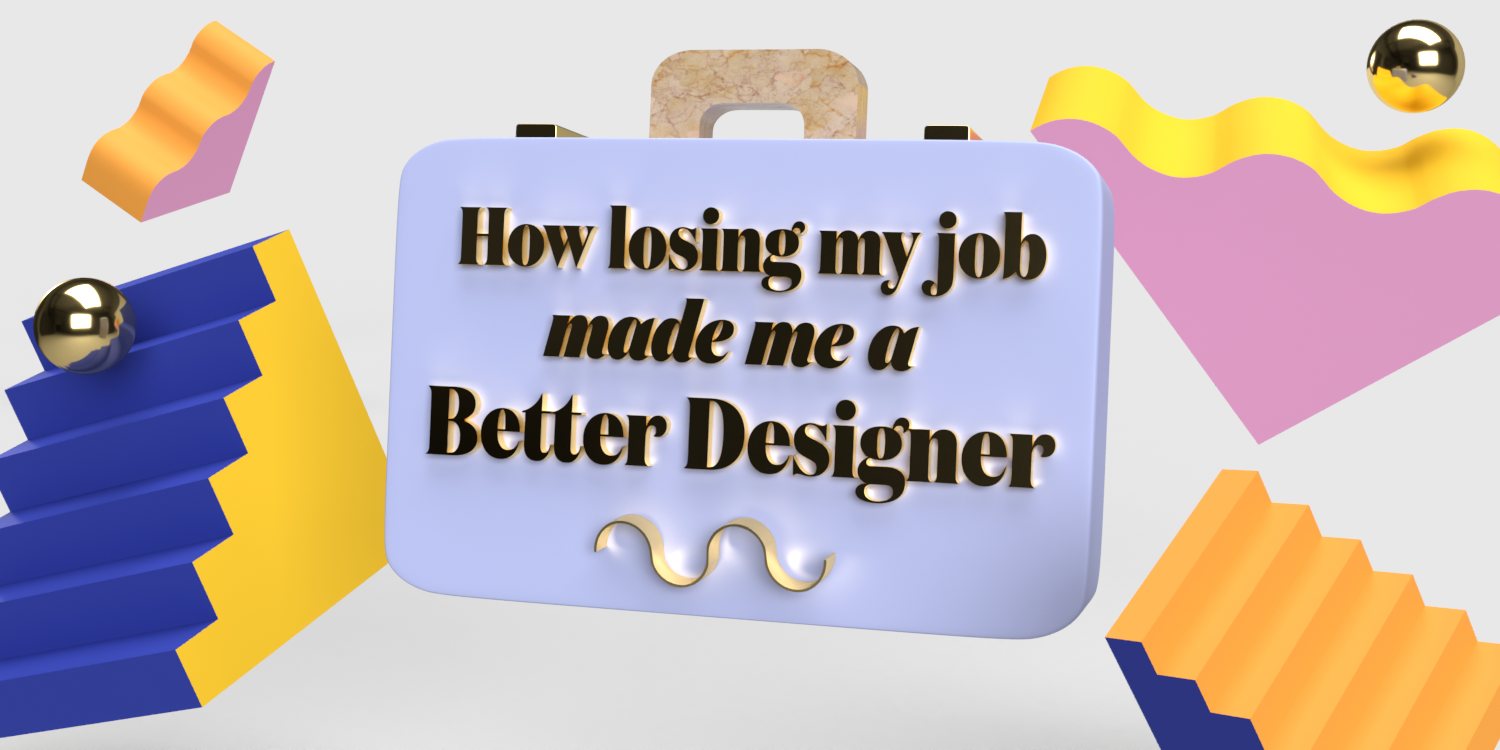 """A cover with the text """"How losing my job made me a better designer."""""""