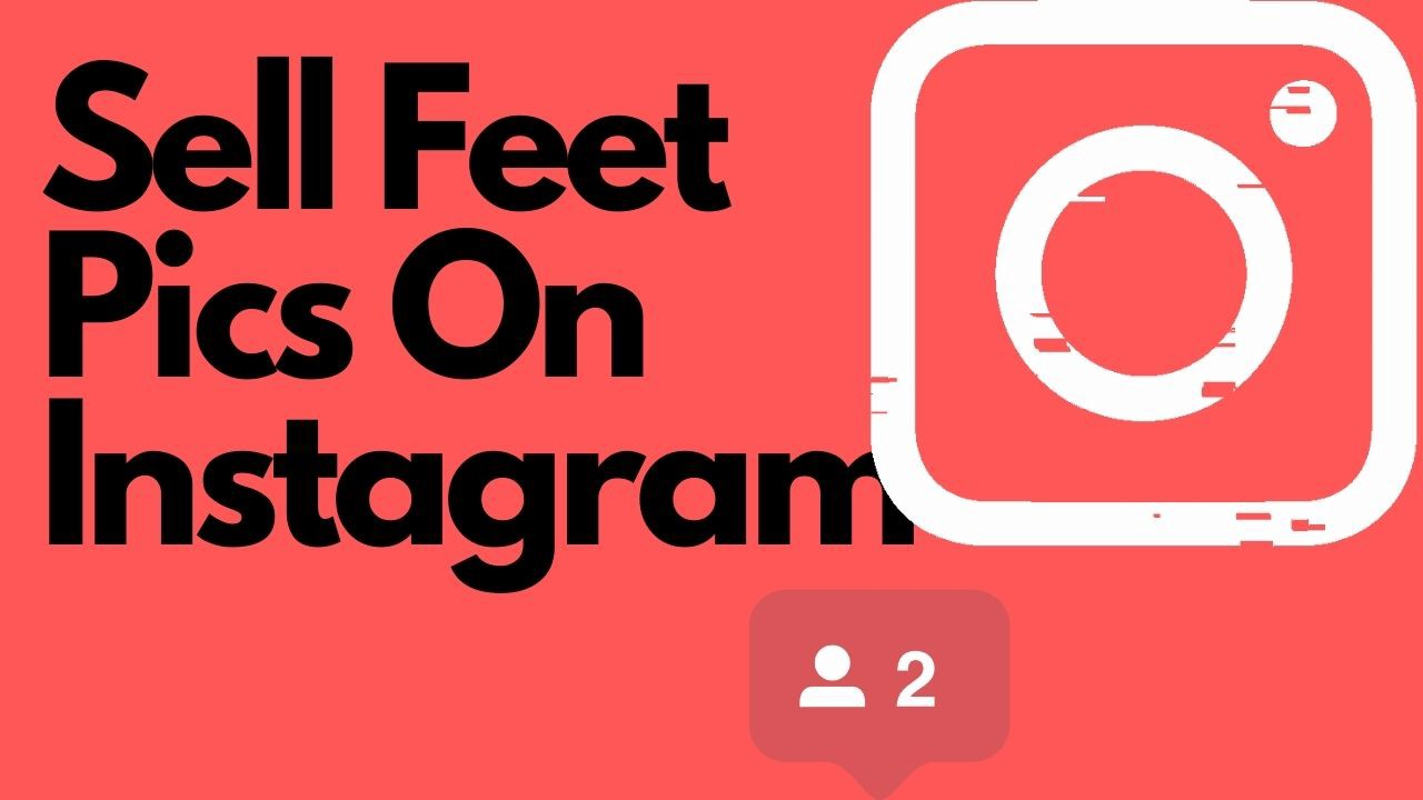 How to sell feet pics on Instagram?