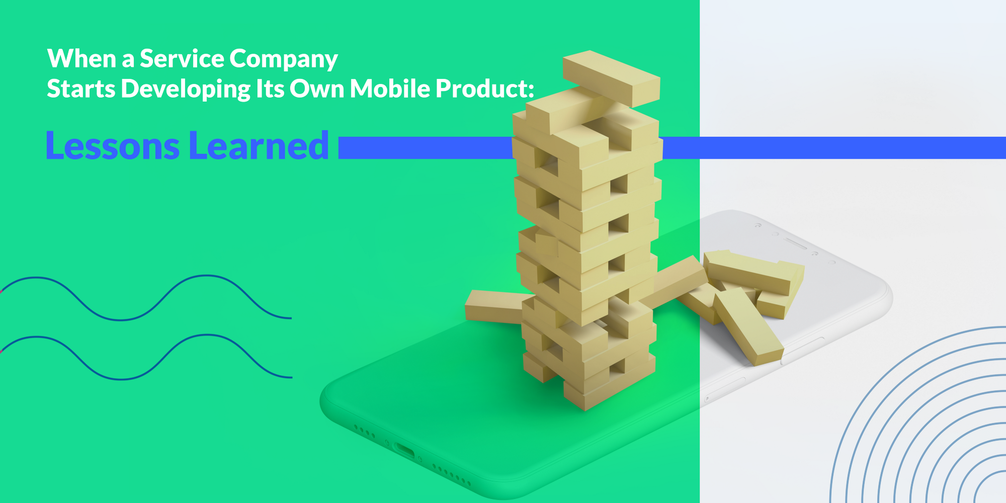 When a Service Company Starts Developing Its Own Mobile Product: Lessons Learned