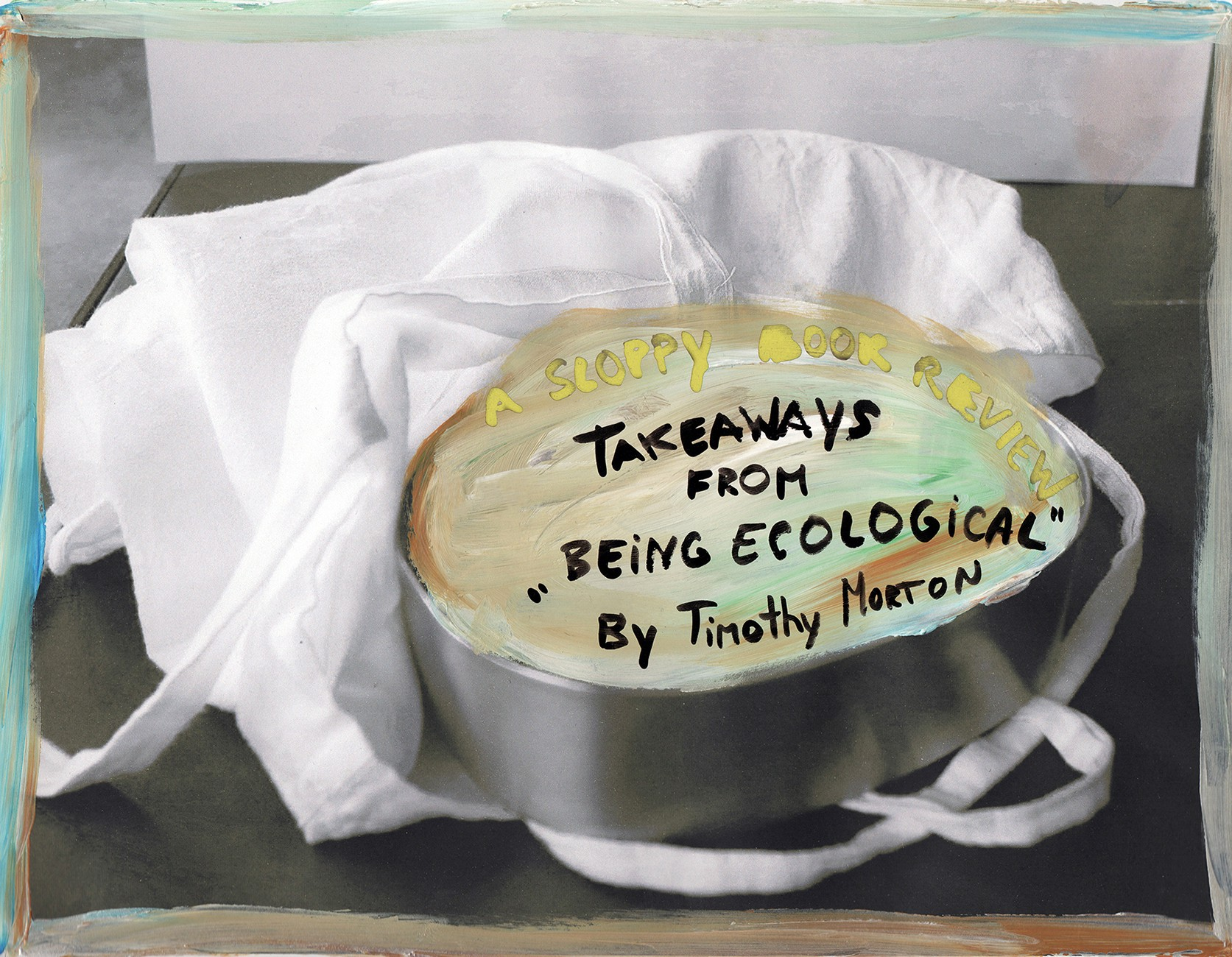 """Photo of a take-away container. In it painted text says: """"Takeaways from """"Being Ecological"""" by Timothy Morton"""