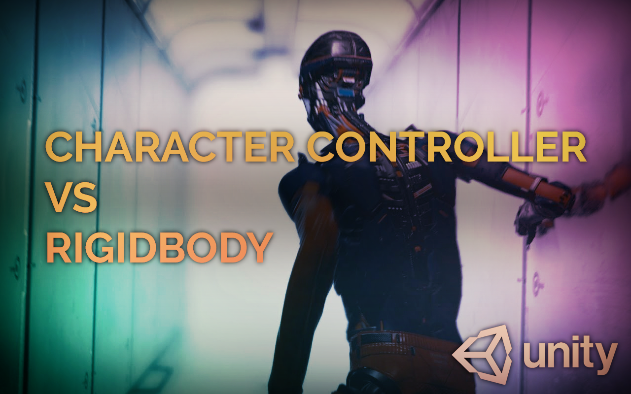 Unity: CHARACTER CONTROLLER vs RIGIDBODY - IronEqual - Medium