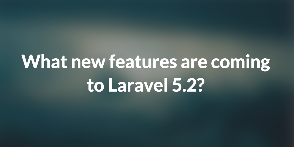 Laravel 5 2 is on the way  See what's new  - Laravel News