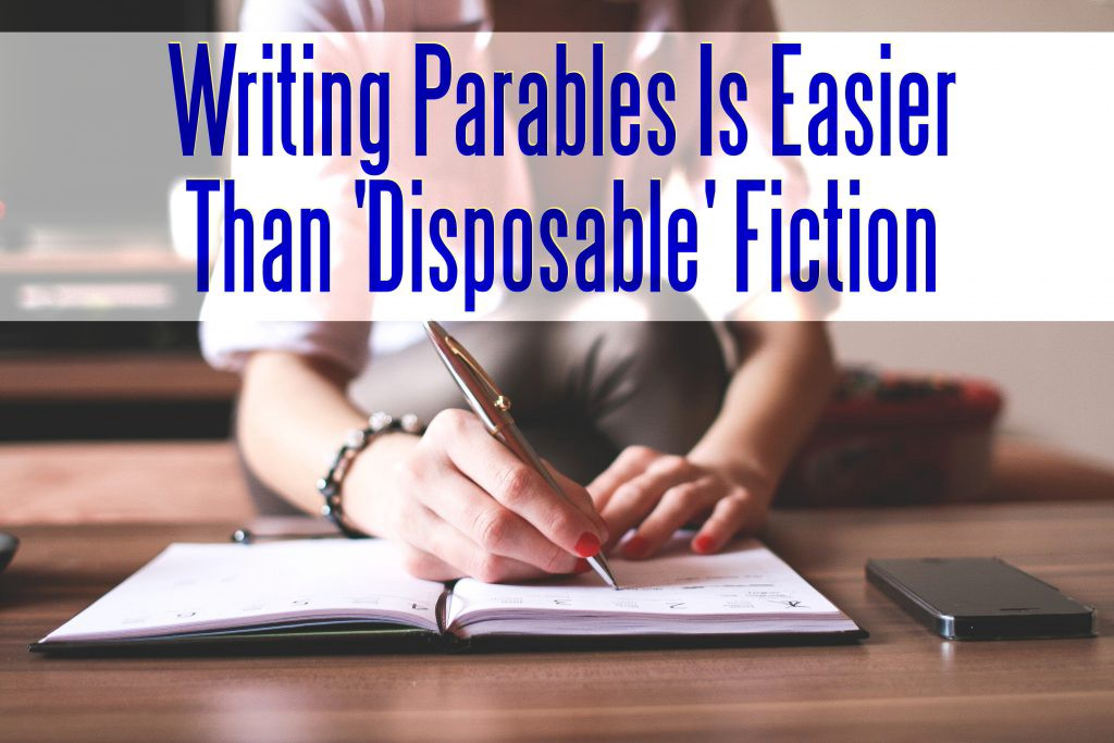 Why Writing Parables Is Easier than Disposable Fiction