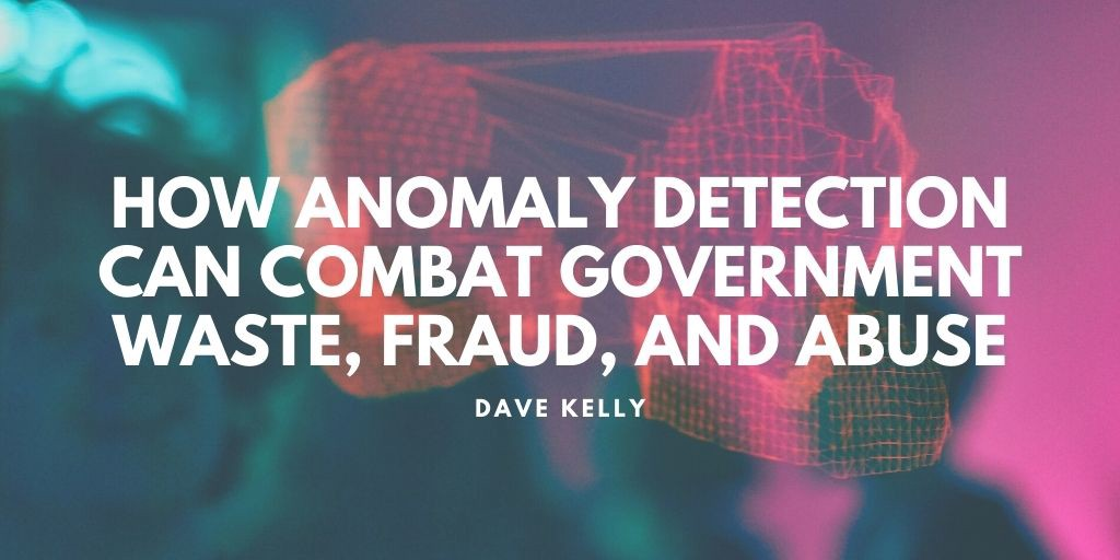 Dave kelly retired michigan state police — Detroit — How Anomaly Detection Can Combat Government Waste, Fraud, and Abuse