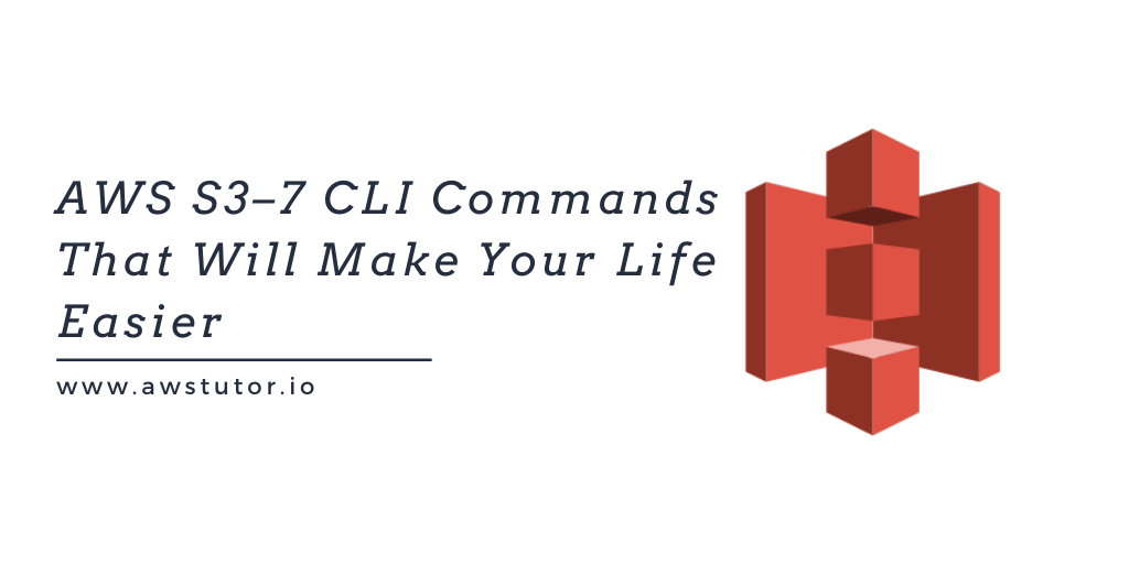 AWS S3–7 CLI Commands That Will Make Your Life Easier