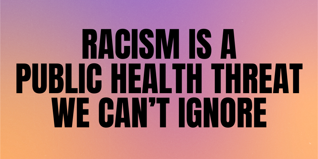 Racism is a public health threat we can't ignore — sign