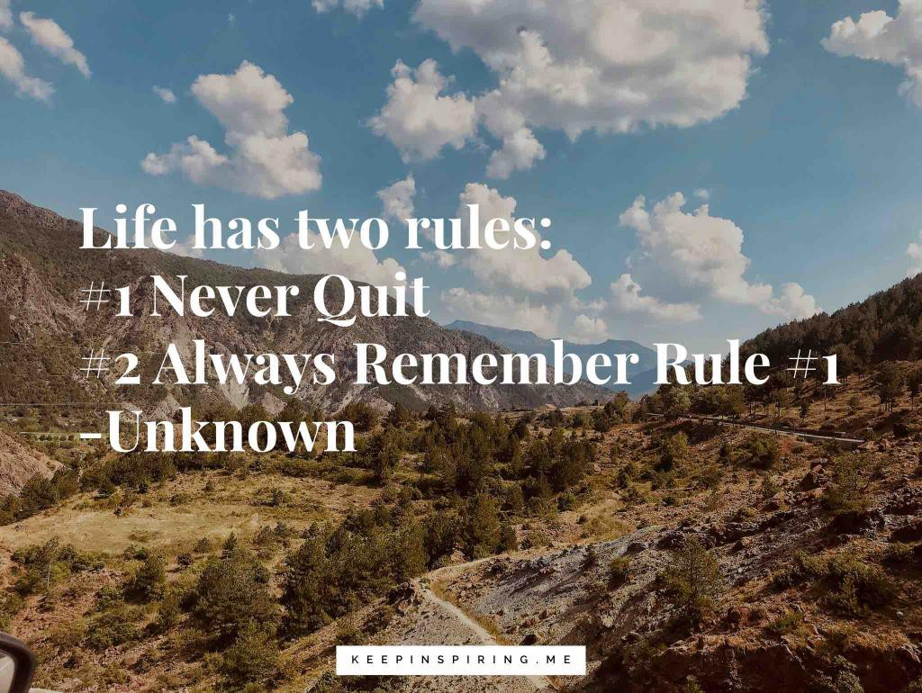An image with an inspirational quote—life has two rules: #1 Never Quit, #2 Always Remember Rule #1—by Unknown