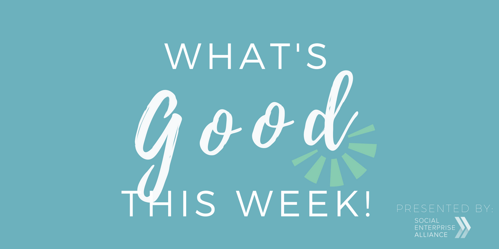 What's Good This Week — June 4–10 - Social Enterprise