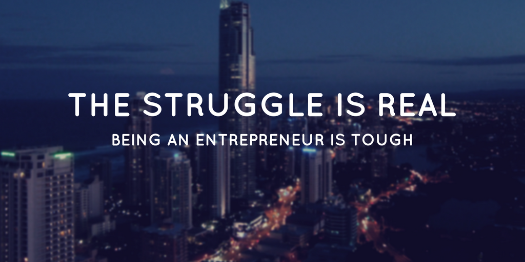 The Struggle Is Real — Being an Entrepreneur Is Tough