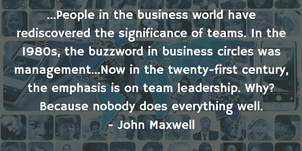 John Maxwell quotation: In the 21st Century, emphasis is on team leadership because nobody does everything well
