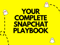 Your Complete Snapchat Playbook - Marketing And Growth Hacking
