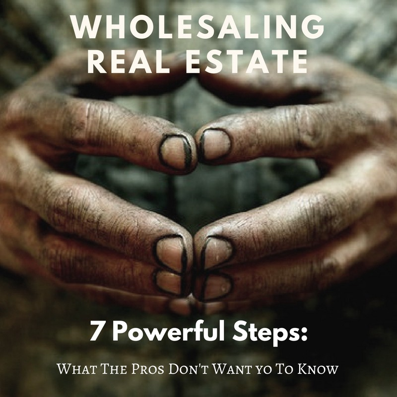 7 Powerful Steps To Wholesaling Real Estate: Information The