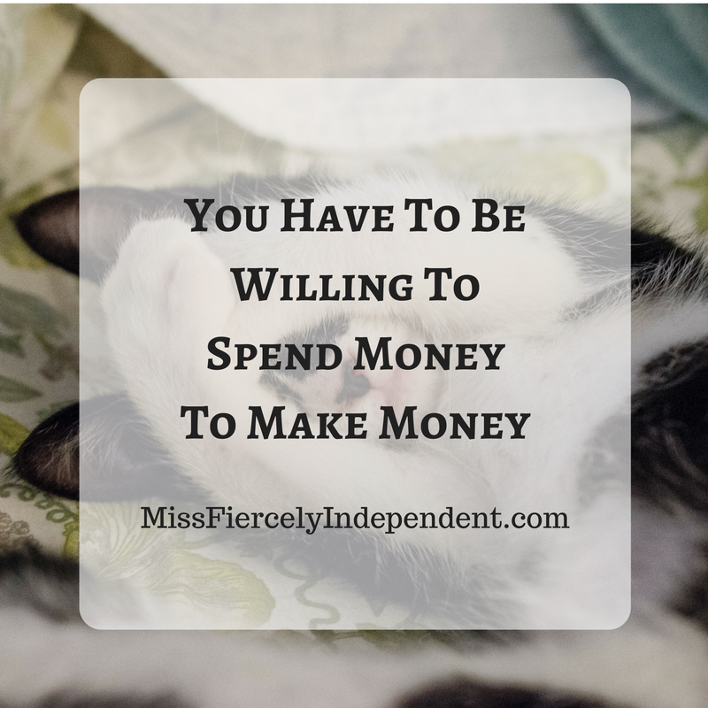 you need to spend money in order to make money