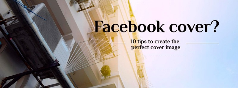 10 Best Practices to Create The Perfect Facebook Cover Image
