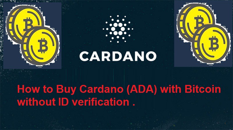 How to Buy Cardano (ADA) with Bitcoin without ID verification