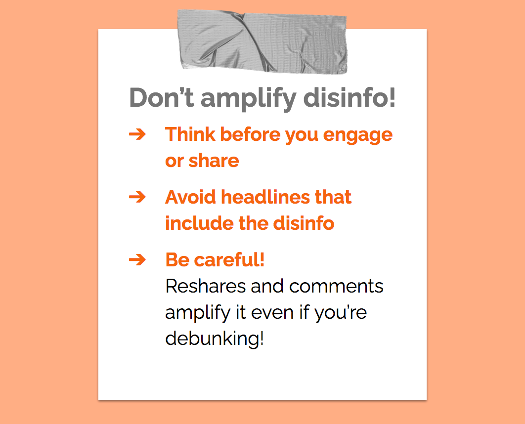 Don't amplify disinfo! Think before you engage or share. Avoid headlines that include the disinfo. Be careful!