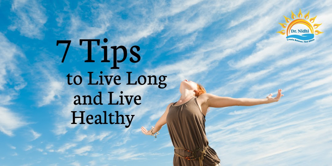 7 Tips to Live Long and Live Healthy | PHCC | Holistic Healing | Natural Remedies | Homeopathy | Dr. Nidhi |