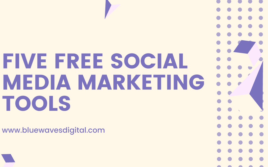 Five Free Social Media Marketing Tools—Grow Your Business in 2021