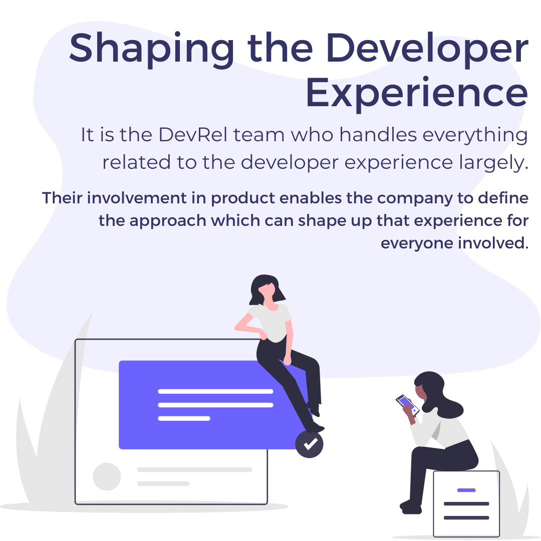 Shaping the Developer Experience. It is the DevRel team who handles everything related to the developer experience largely.