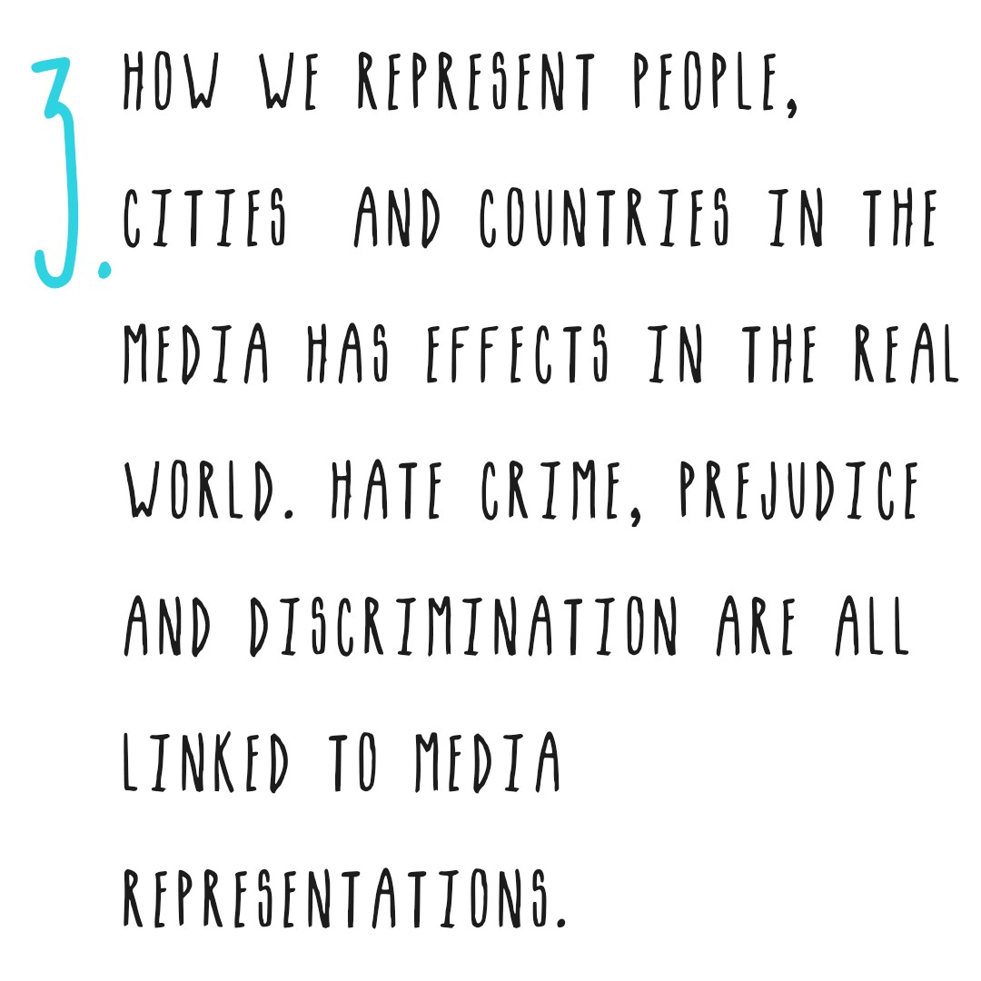 How we represent people, cities and countries in the media has effects in the real world like Hate crime and discrimination.
