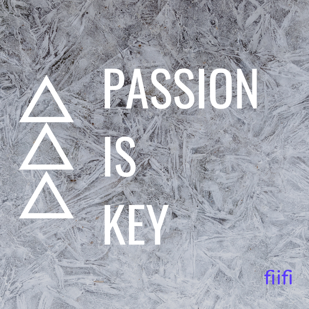 Passion is key.