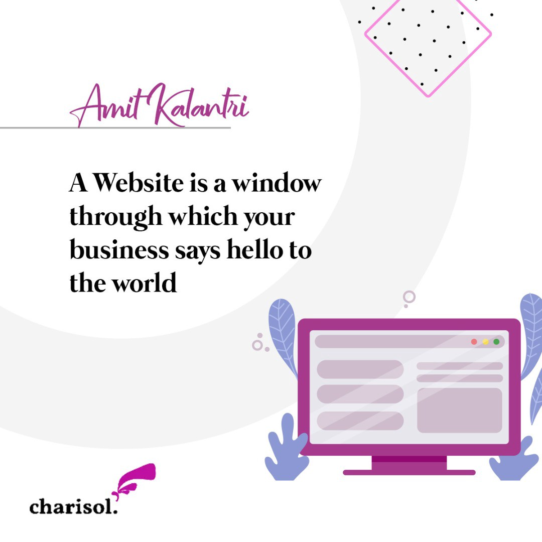 Quote: A website is a window through which your business says hello to the world. — Amit Kalantri