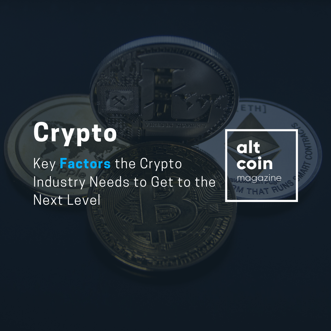 Key Factors the Crypto Industry Needs to Get to the Next ...