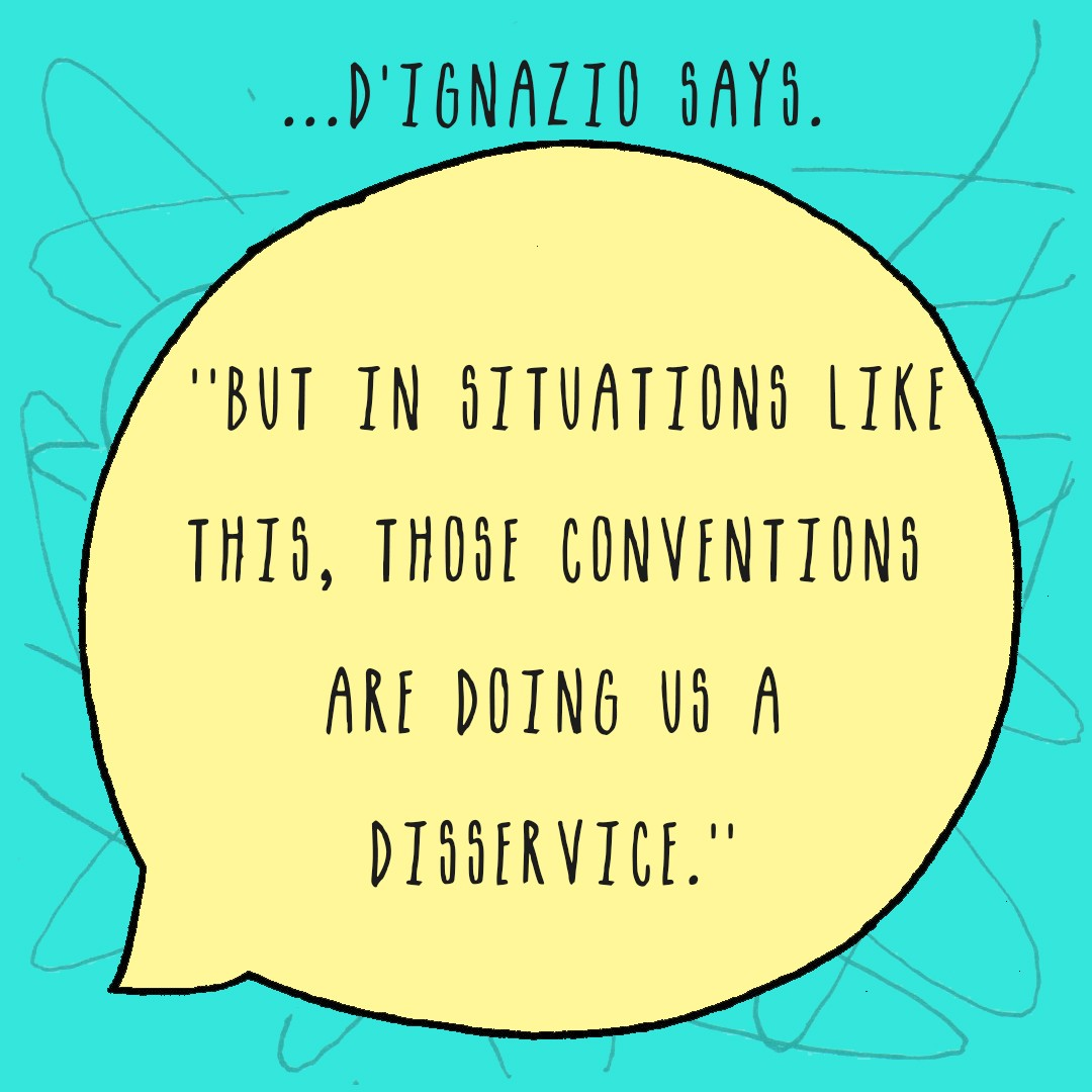 """D'Ignazio says, """"but in situations like this, those conventions are doing us a disservice."""""""