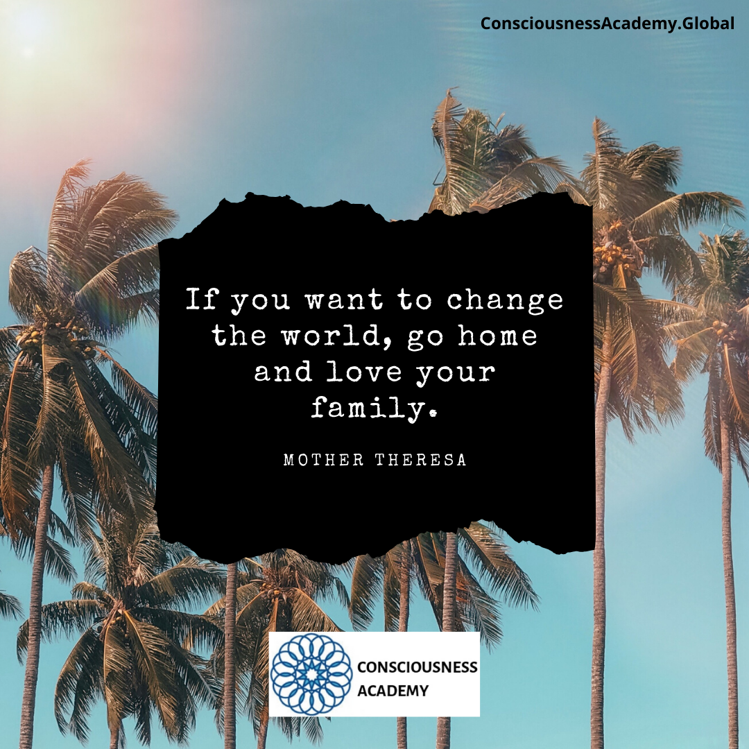 Quote from Mother Theresa: If you want to change the world, go home and love your family.