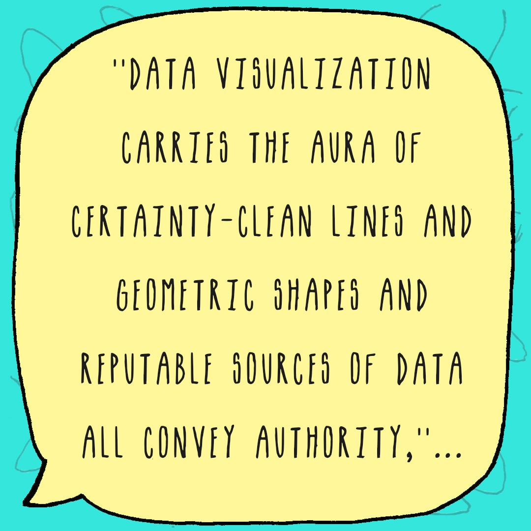 Data visualistations carry an aura of certainty in their design and reputable sources of data all convey authority…