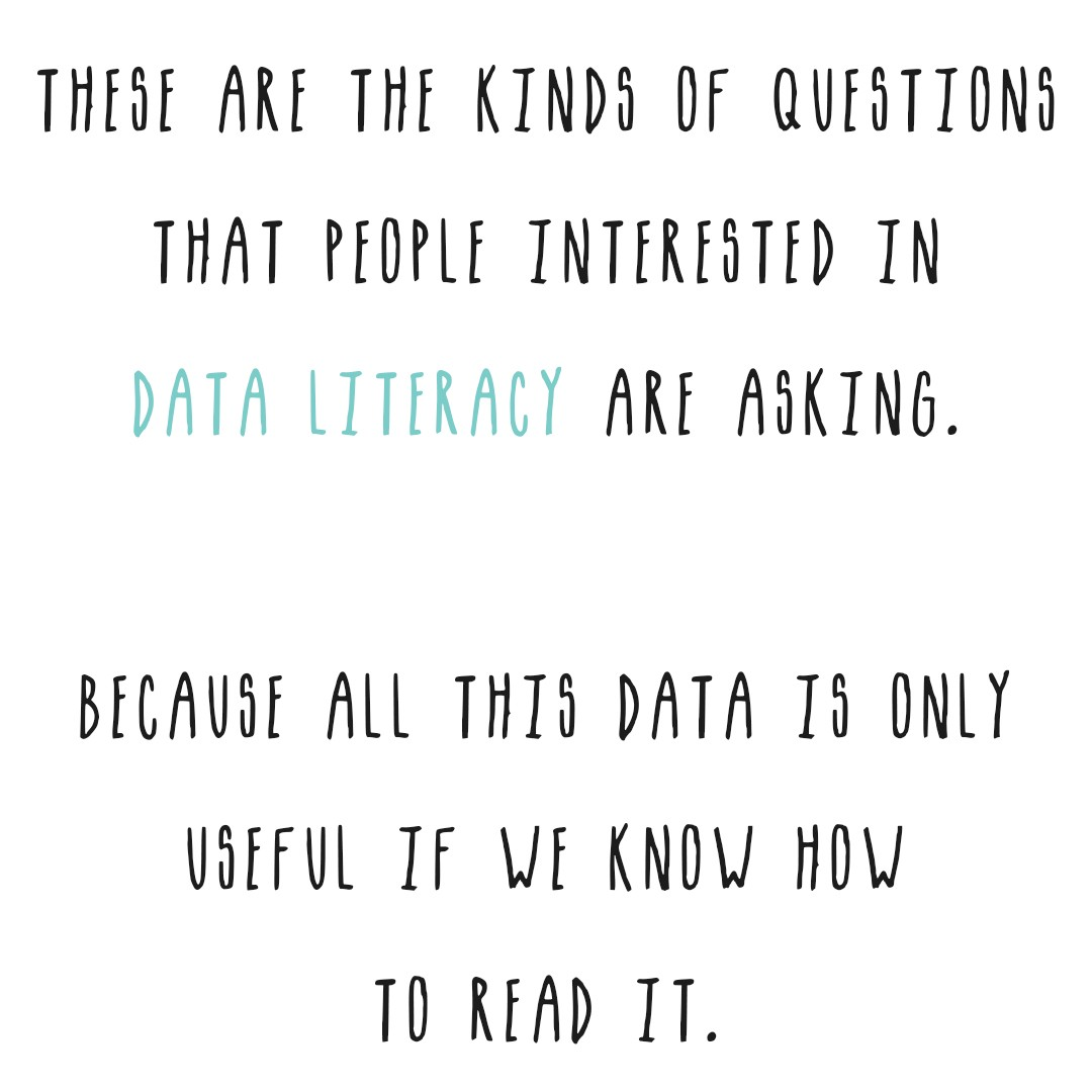 Data literacy people are asking these questions since this data is only useful if we know how to read it.