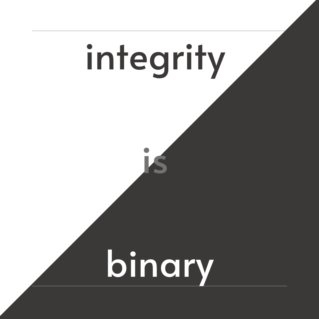startup founders are better in their 40's. Integrity is Binary