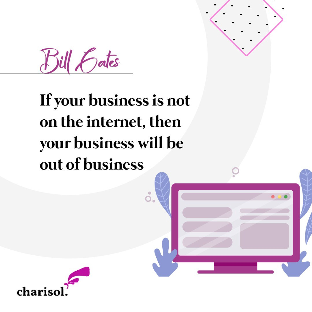 Quote: If your business is not on the internet, then your business will be out of business. — Bill Gates