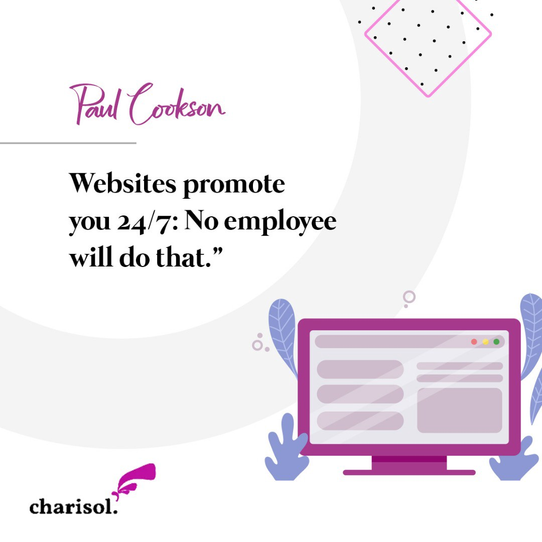 Quote: Websites promote you 24/7: No employee will do it. — Paul Cookson