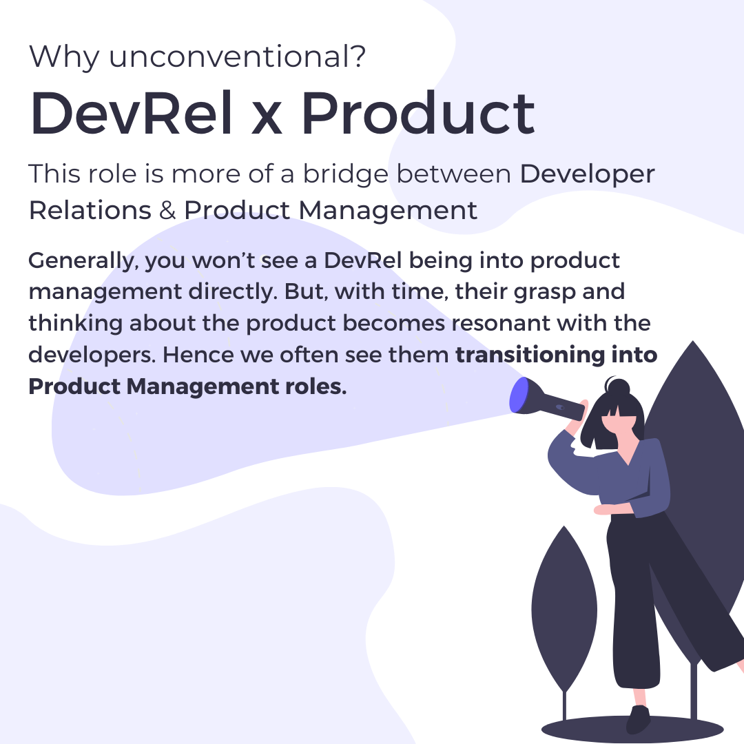 Why unconventional? DevRel x Product. This role is more of a bridge between Developer Relations & Product Management.