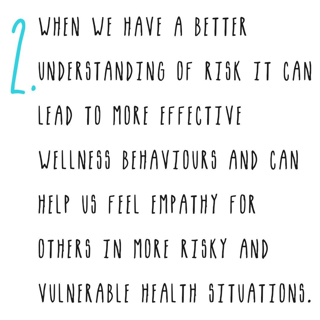 When we have a better understanding of risk it can lead to more effective wellness behaviours and can help us feel empathy.