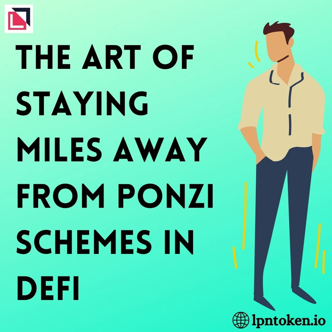 The Art Of Staying Miles Away From Ponzi Schemes in DeFi | Lpn Token