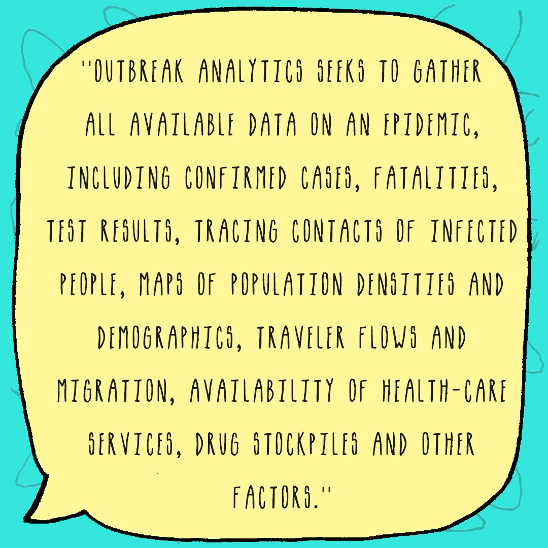 Outbreak analytics seeks to gather all available data on an epidemic though these can come from many different sources.