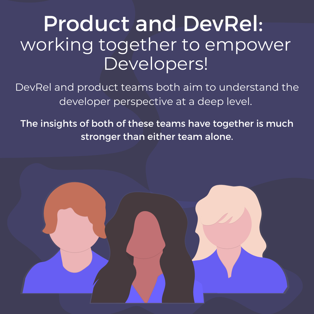 Product and DevRel: working together to empower Developers! Together, the developer insights of both of these teams together