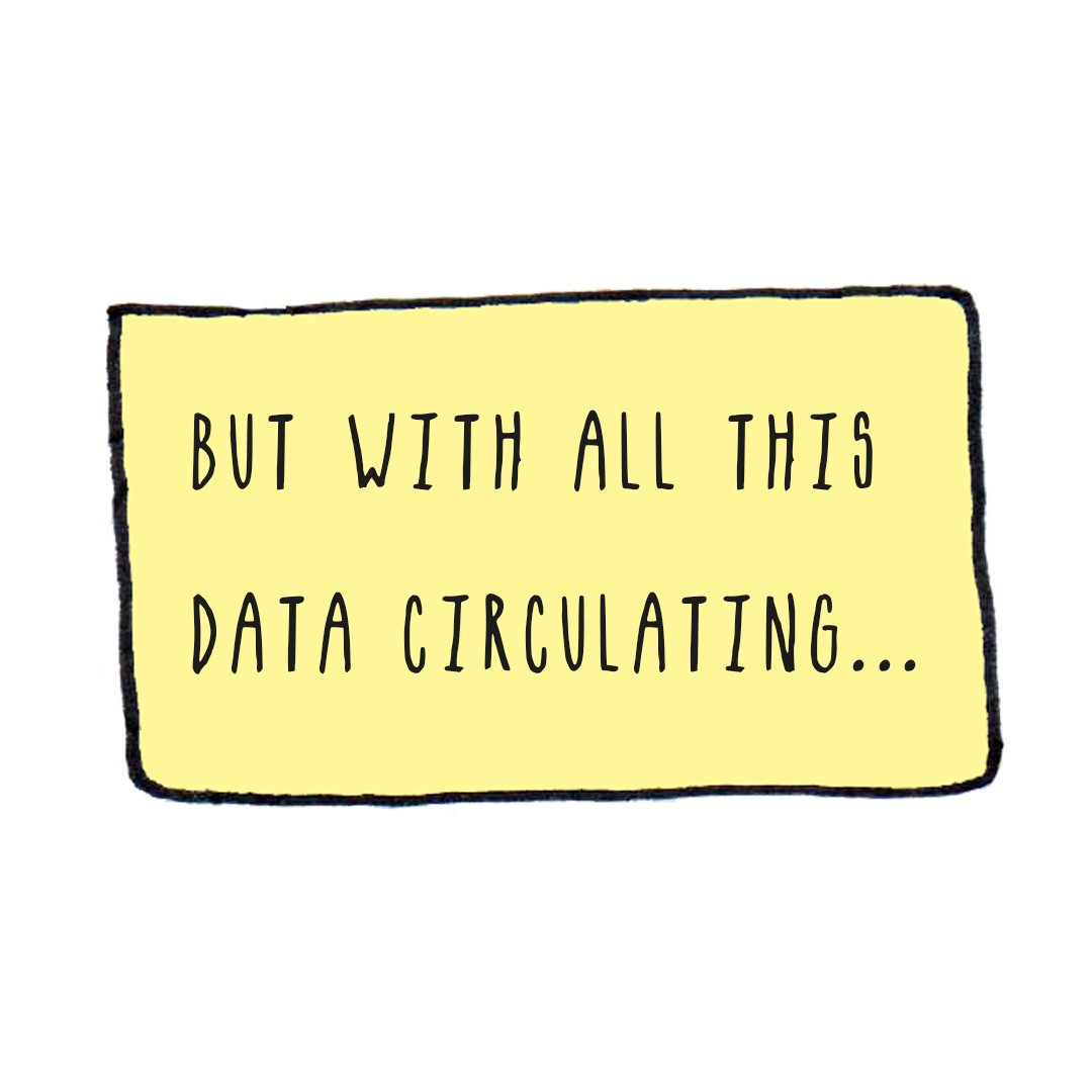 caption box: but with all this data circulating…