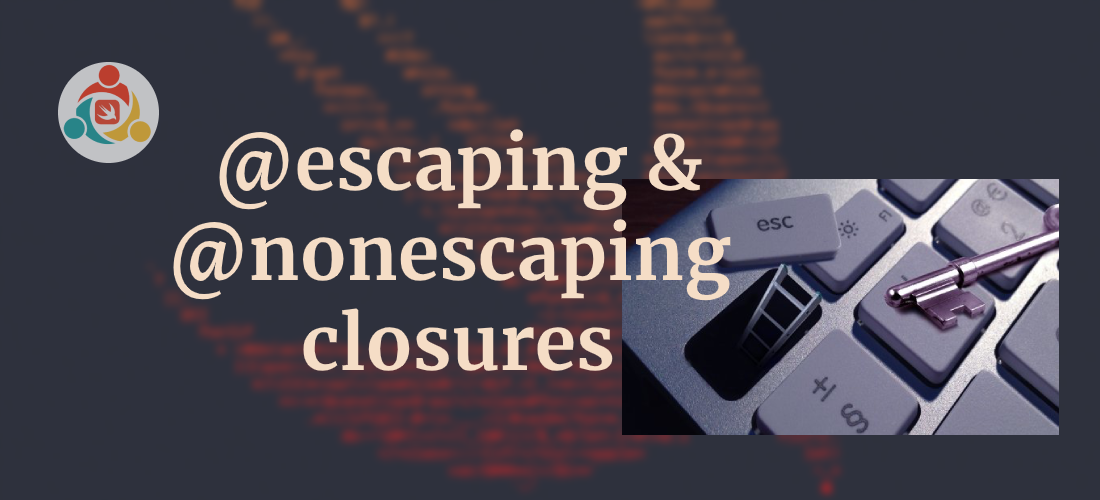 What do mean @escaping and @nonescaping closures in Swift?