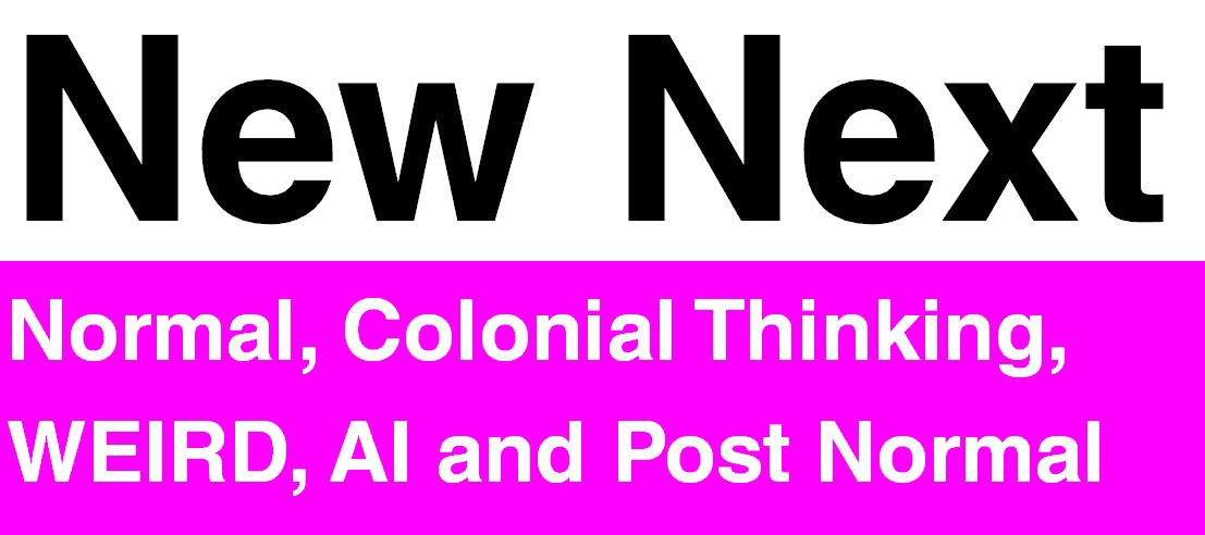 New Next: Normal, Colonial Thinking, WEIRD, AI and Post Norma