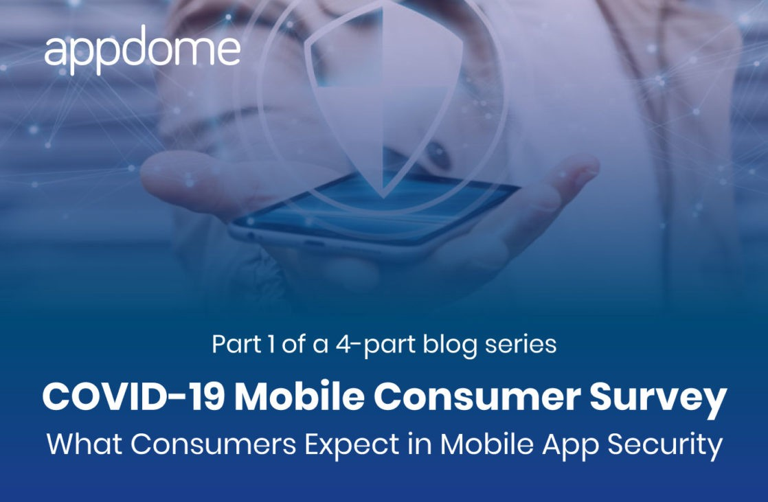Appdome's COVID-19 Mobile Consumer Survey — Security Expectations
