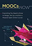 MOOCs Now: Everything You Need to Know to Design, Set Up, and Run a Massive Open Online Course