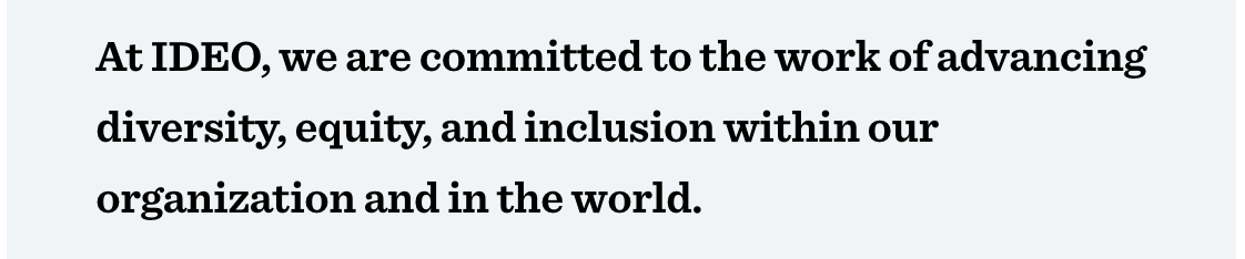 """""""At IDEO, we are committed to the work of advancing diversity, equity, and inclusion within our organization and in the world."""""""
