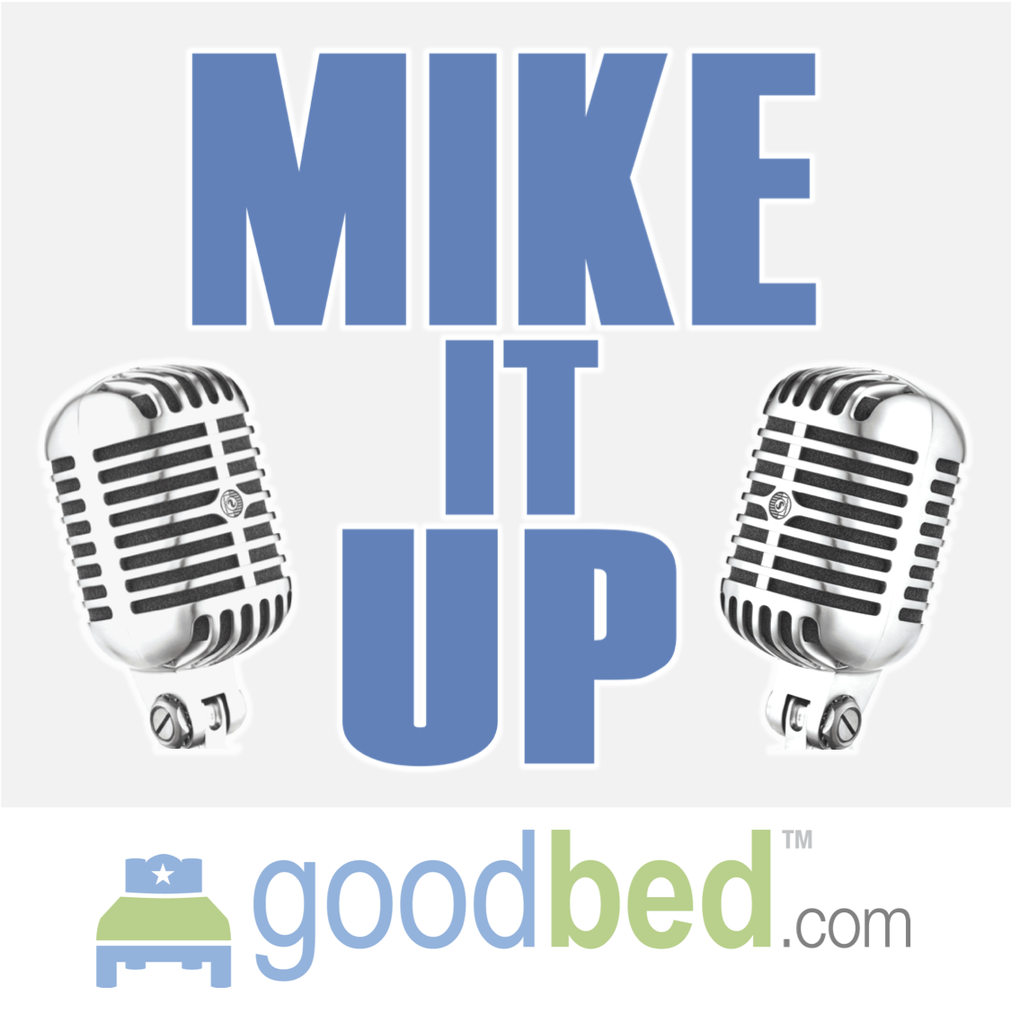 "Cover art for the ""Mike It Up"" podcast from GoodBed.com"