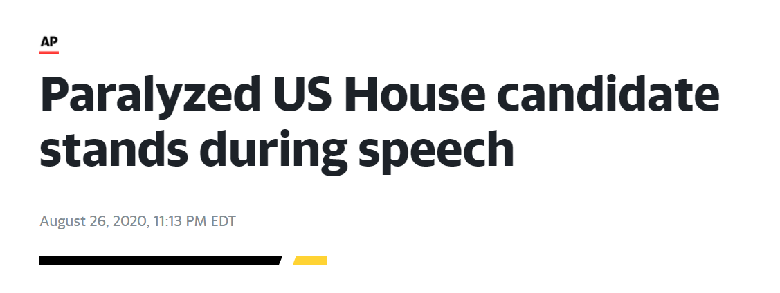 "headline from the AP — ""paralyzed US House candidate stands during speech"""